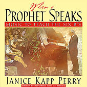 When a Prophet Speaks: Music to Teach the Six B's by Janice Kapp Perry