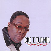 Whatcha Gona Do by Dre T Turner