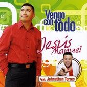 Vengo Con Todo by Jesus Manuel