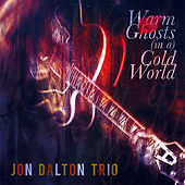 Warm Ghosts (in a) Cold World by Jon Dalton Trio