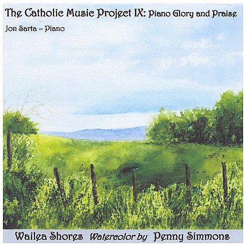 The Catholic Music Project IX: Piano Glory and Praise by Jon Sarta