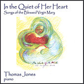 In the Quiet of Her Heart - Songs of the Blessed Virgin Mary by Thomas Jones