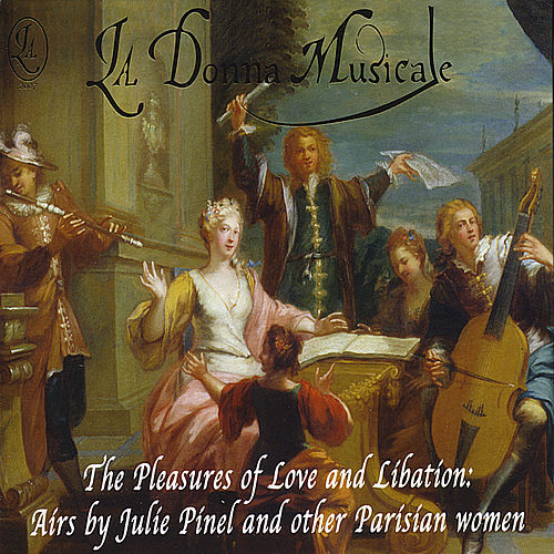 The Pleasures of Love and Libation: Airs by Julie Pinel by La Donna Musicale