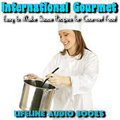 International Gourmet - Easy to Make Sauce Recipes for Gourmet Food by Lifeline Audio Books
