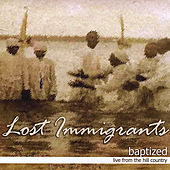 Baptized: Live From The Hill Country by Lost Immigrants
