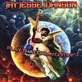 Play That Damn Guitar by Jay Jesse Johnson