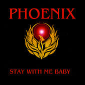 Stay With Me Baby by Phoenix
