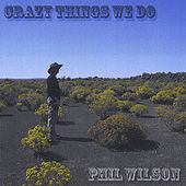 Crazy Things We Do by Phil Wilson