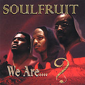 We Are.... by Soulfruit