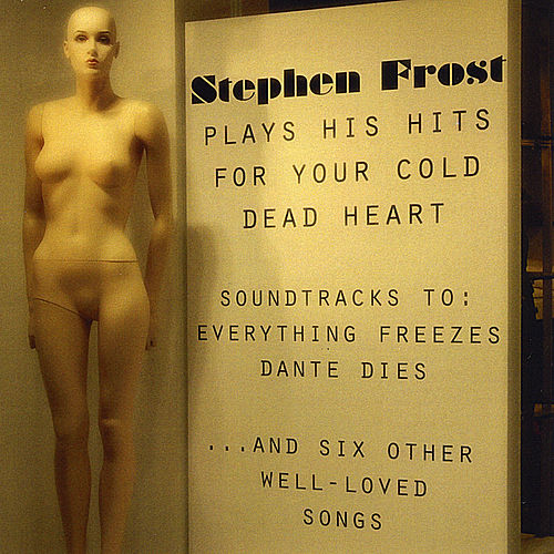 Plays His Hits for Your Cold Dead Heart: Soundtracks to Everything Freezes & Dante Dies by Stephen Frost