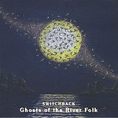 Ghosts of the River Folk by Switchback