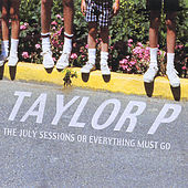 The July Sessions or Everything Must Go by Taylor P