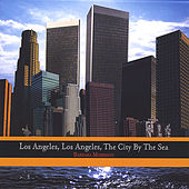 Los Angeles, Los Angeles, The City By The Sea by Barbara Morrison