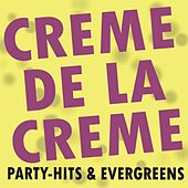 Creme de la Creme! Party-Hits & Evergreens! by Various Artists