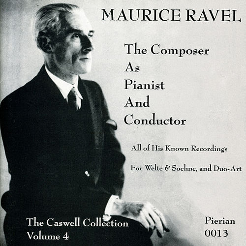 Ravel: The Composer As Pianist and Conductor (1913-1930) by Maurice Ravel