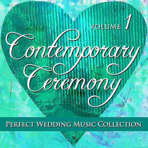 Perfect Wedding Music Collection: Contemporary Ceremony, Volume 1 by Various Artists