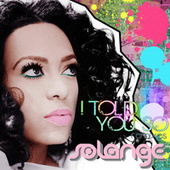 I Told You So by Solange