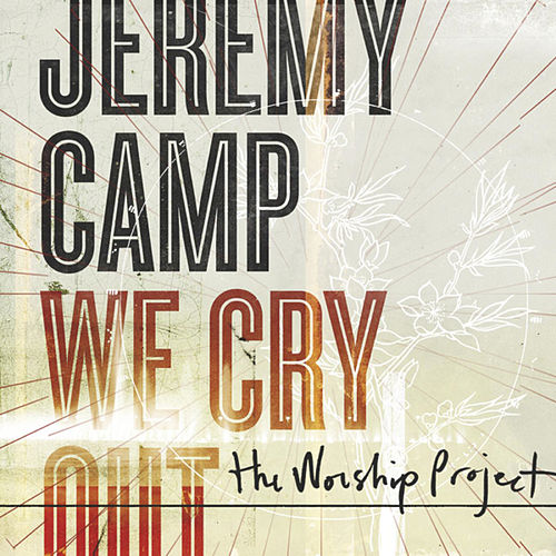 We Cry Out: The Worship Project (Deluxe Edition) by Jeremy Camp