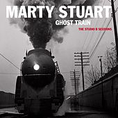 Ghost Train: The Studio B Sessions by Marty Stuart