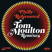 Philly Re-Grooved - The Tom Moulton Philly Groove Remixes by Tom Moulton