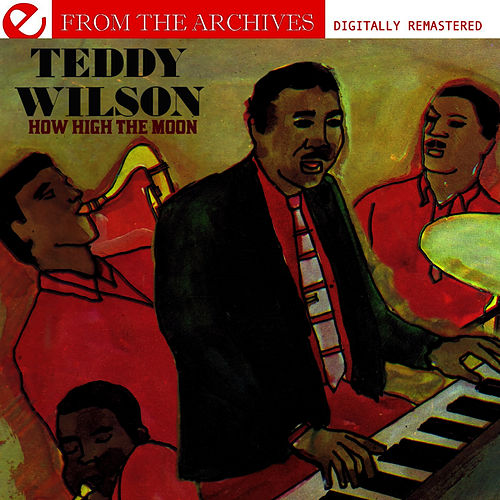 How High The Moon - From The Archives (Digitally Remastered) by Teddy Wilson