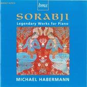 Sorabji: Legendary Works for Piano by Michael Habermann