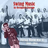 Swing Music in Occupied Europe during World War II / Recordings 1940 - 1944 by Various Artists