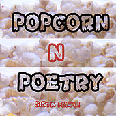 Popcorn N Poetry by Sista Flame