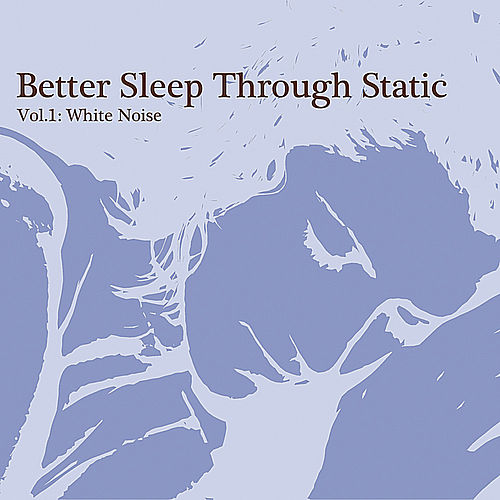 Vol.1: White Noise by Better Sleep Through Static
