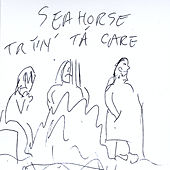 Tryin' Ta Care by Sea Horse