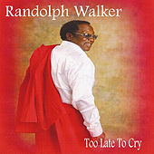 Too Late To Cry by Randolph Walker
