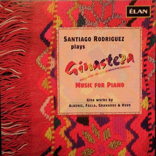 Santiago Rodriguez Plays Ginastera; also works by Albeniz, Falla, Granados, & Ruvo by Santiago Rodriguez