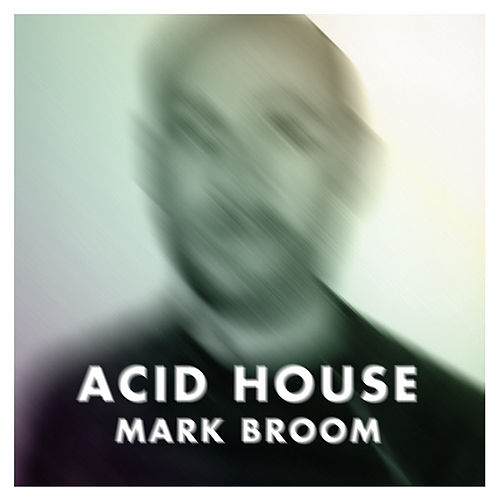 Acid House by Mark Broom