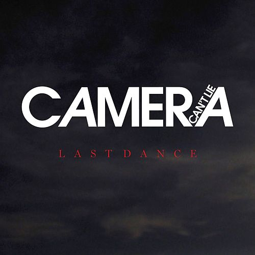 Last Dance by Camera Can't Lie
