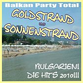 Balkan Party Total! Goldstrand und Sonnenstrand Bulgarien! Die Hits 2010! by Various Artists