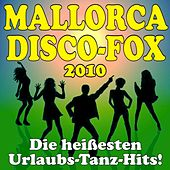Mallorca Disco-Fox 2010! Die heißesten Urlaubs-Tanz-Hits! by Various Artists