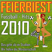 Feierbiest Fussball-Hits 2010 - Das geht ab im Stadion - Wir holen die Meisterschaft by Various Artists