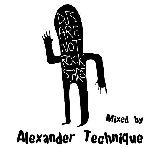 DJs Are Not Rockstars, Vol. 1 - Mixed by Alexander Technique by Various Artists