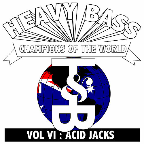 Heavy Bass Champions of the World Vol. VI by Acid Jacks