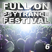 Full On Psytrance Festival V6 by Various Artists