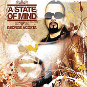 A State Of Mind (Continuous DJ Mix By George Acosta) by Various Artists