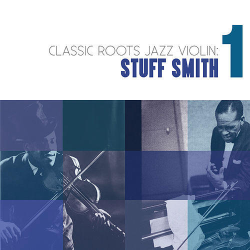 Classic Roots Jazz Violin: Stuff Smith Vol. 1 by Stuff Smith