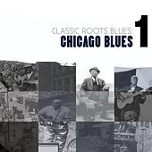 Classic Roots Blues: Chicago Blues Vol. 1 by Various Artists