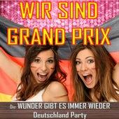 Wir sind Grand Prix - Die Wunder gibt es immer wieder - Deutschland Party by Various Artists