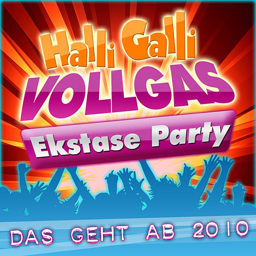 Halli Galli Vollgas Ekstase Party - Das geht ab 2010 by Various Artists