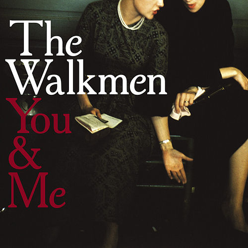 You & Me by The Walkmen