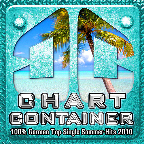 CHART CONTAINER - 100 % German Top Single Sommer-Hits 2010 by Various Artists