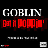 Get It Poppin' - Single by Goblin