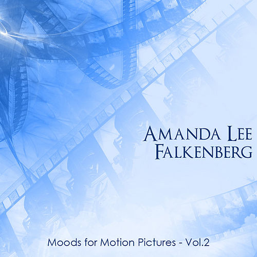 Moods for Motion Pictures Vol 2 by Amanda Lee Falkenberg