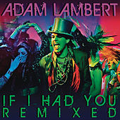 If I Had You Remixed by Adam Lambert